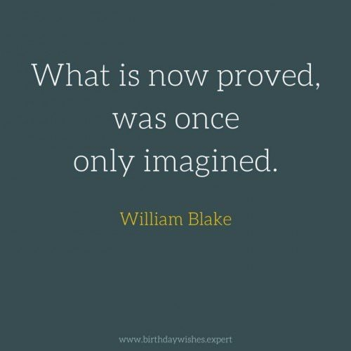 what is now proved, was once only imagined.