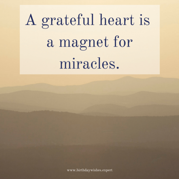 A grateful heart is a magnet formiracles.