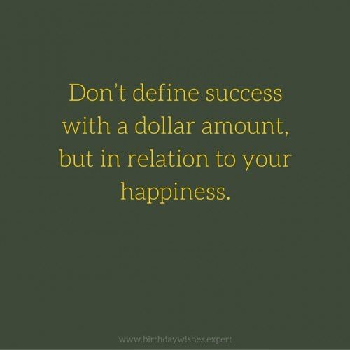 Don't define success with a dollar amount, but in relation to your happiness.