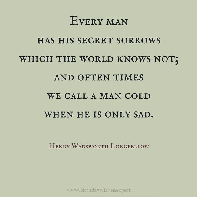 Every Man Has His Secret Sorrows Which The World Knows Not ... Top 20  Inspirational Quotes