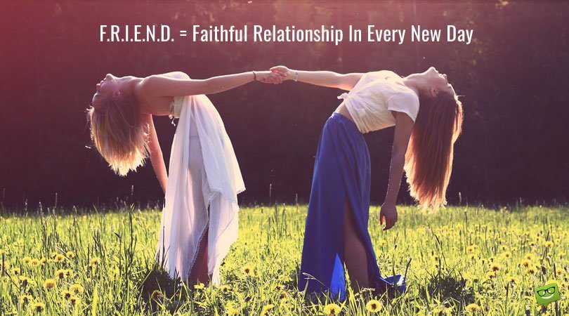 F.R.I.E.N.D. = Faithful Relationship in Every Day