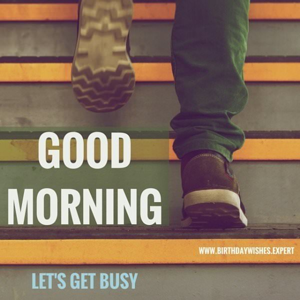 Good Morning! Let's get busy.