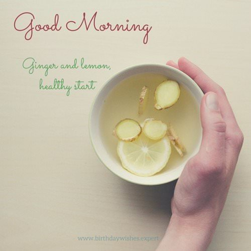 Good Morning. Ginger and lemon. Healthy start.