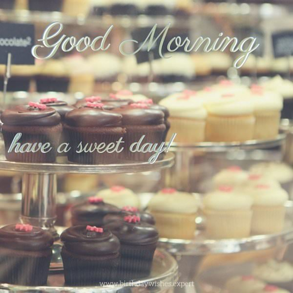 Good Morning, have a sweet day.