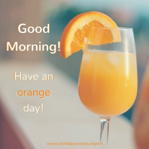 Good Morning. Have an orange day!