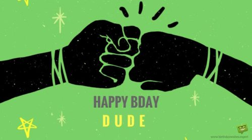 Happy Bday, Dude!