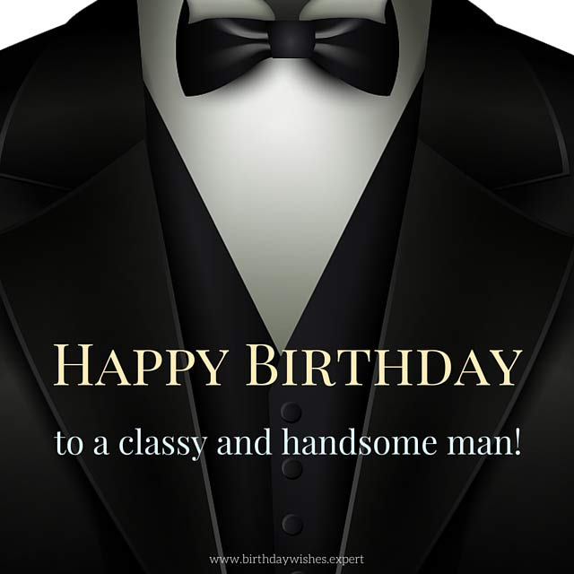 happy birthday to a classy and handsome man