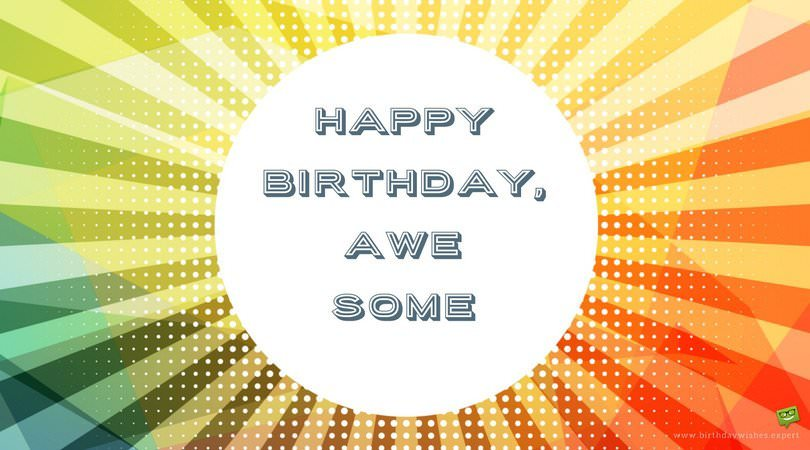 Happy birthday, awesome
