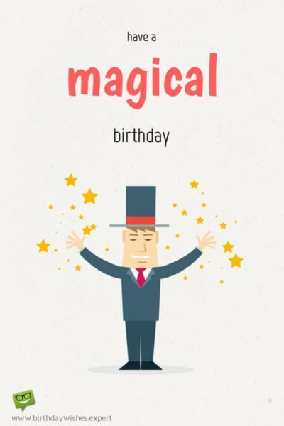 Have a magical birthday.