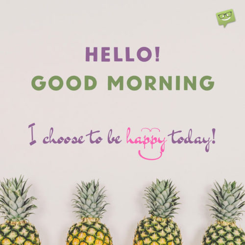 "Inspirational quote to say ""Hello, Good Morning"" on image of pineapples."