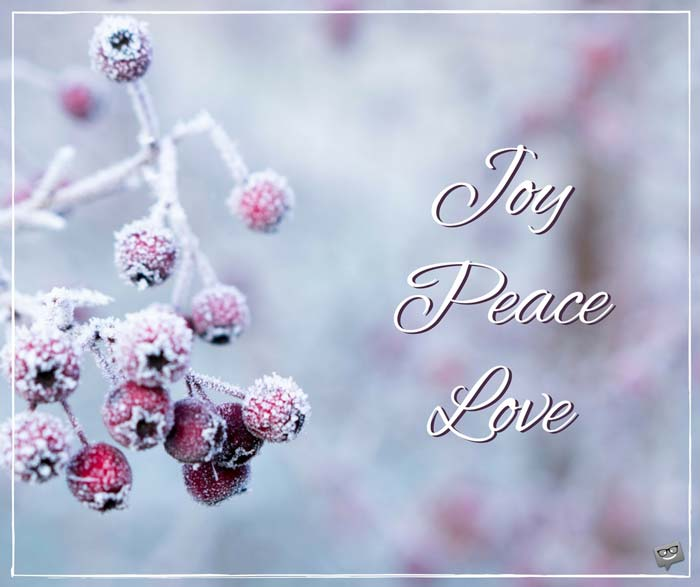 Joy, Peace, Love.