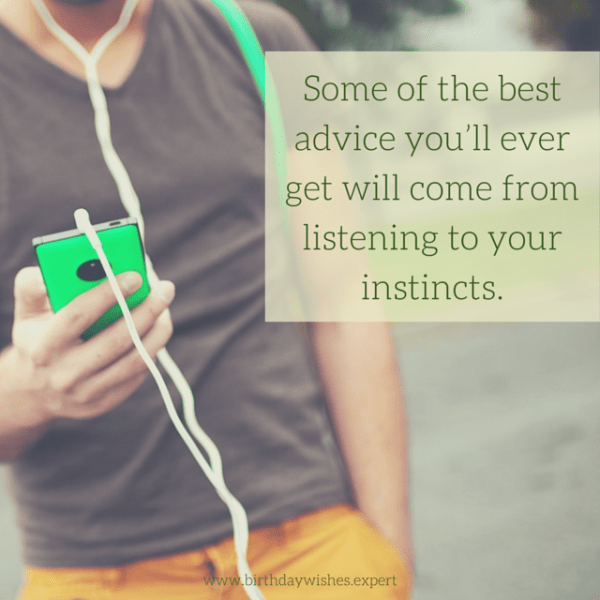 Some of the best advice you'll ever get will come from listening to your instincts.