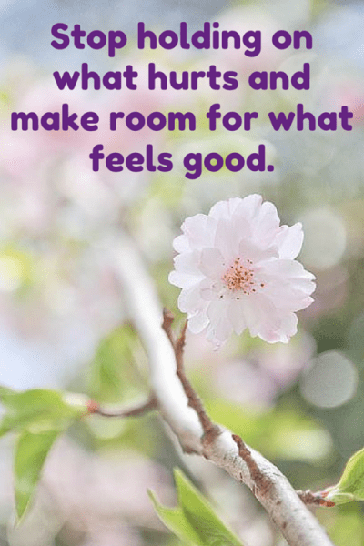 Stop holding on what hurts and make room for what feels good.