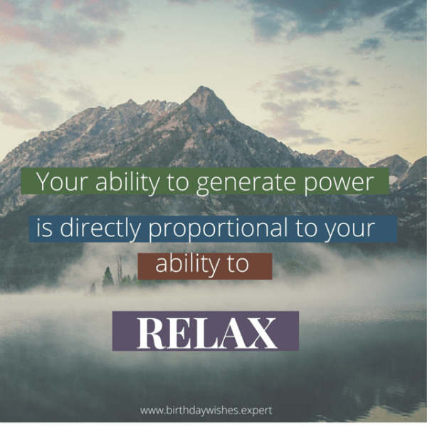 Your ability to generate power is directly proportional to your ability to relax.