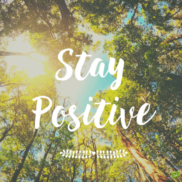 Stay positive.