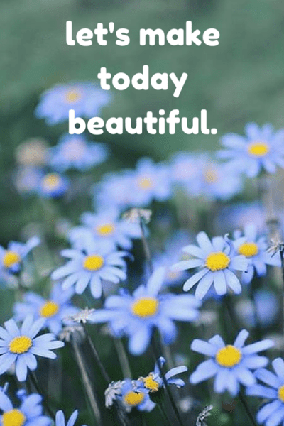 let's make today beautiful.