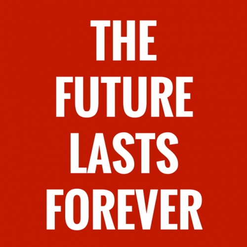 The future lasts forever.