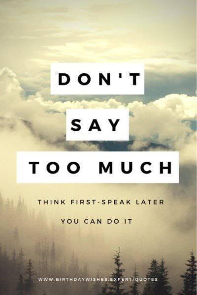 Don't say too much. Think first, speak later. You can do it.