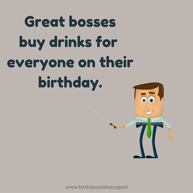 Great bosses take out their staff on their birthday. Birthday wish for boss.