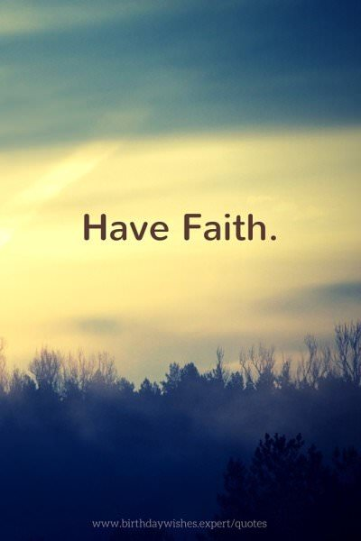 Have faith.