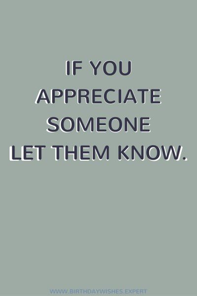 If you appreciate someone let them know.