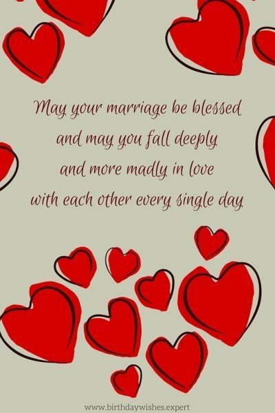 May your marriage be blessed and may you fall deeply and more madly in love with each other every second of every minute of every hour of every day.