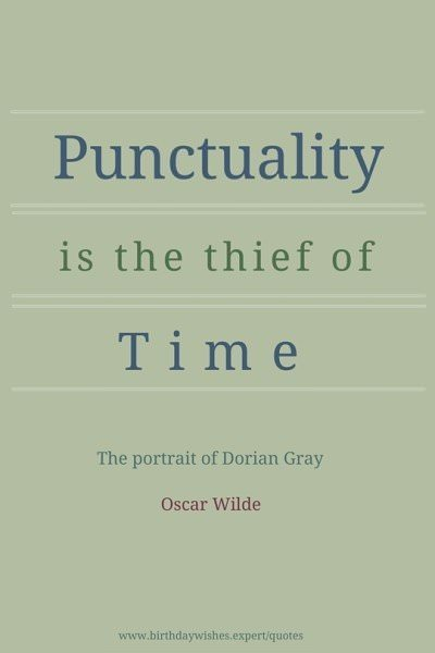 Punctuality is the thief of time. The portrait of Dorian Gray. Oscar Wilde