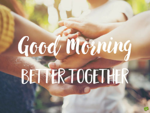Good Morning. Better together.