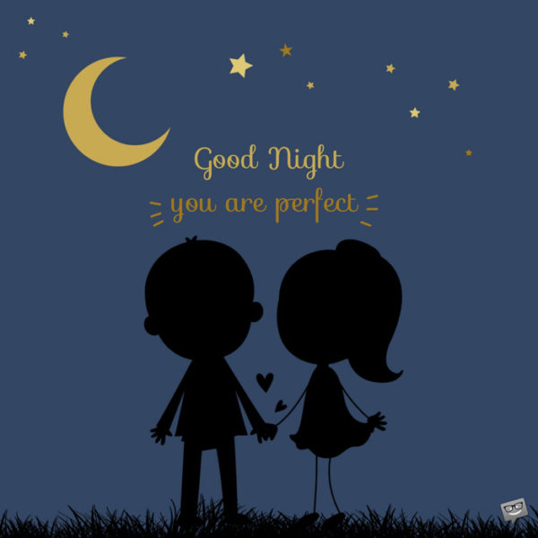 Good night. You are perfect.