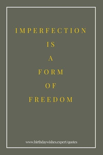 Imperfection is a form of freedom.