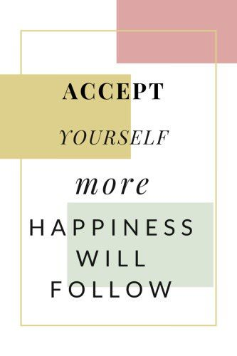 Accept yourself more. Happiness will follow.