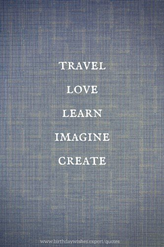 Travel - Love - Learn - Imagine - Create