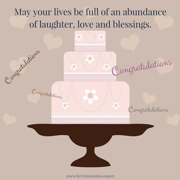 May your lives be full of an abundance of Laughter, love and blessings! Congratulations.