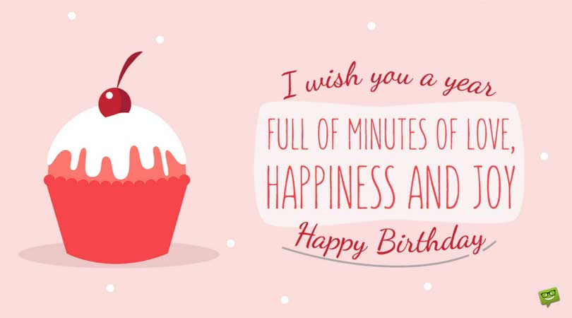 67 of the best birthday quotes for a very special day happy birthday i wish you a year full of minutes of love happiness and joy happy m4hsunfo