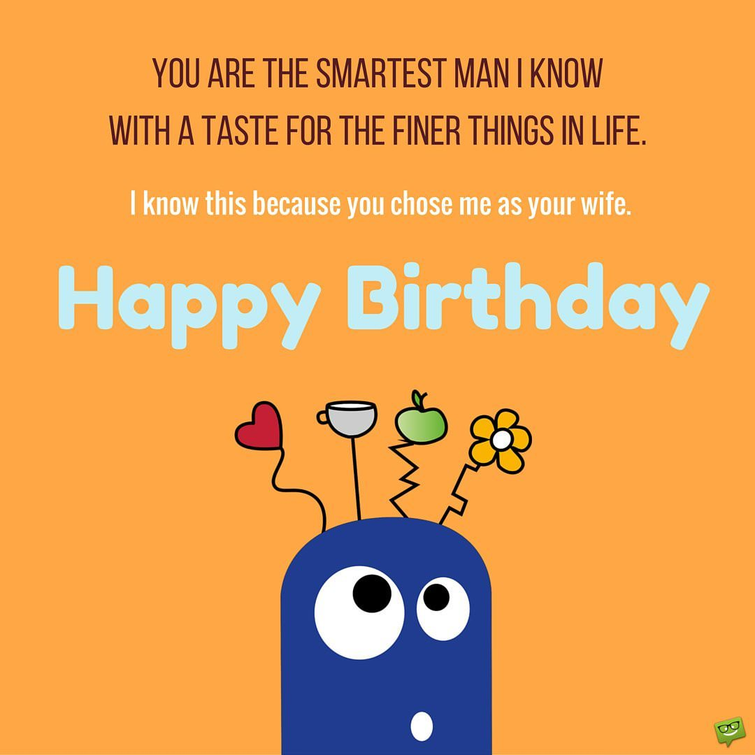 Image of: Cute You Are The Smartest Man Know With Taste For The Finer Things In Life Know This Because You Chose Me As Your Wife Happy Birthday 123 Greetings Smart Bday Wishes For Your Husband
