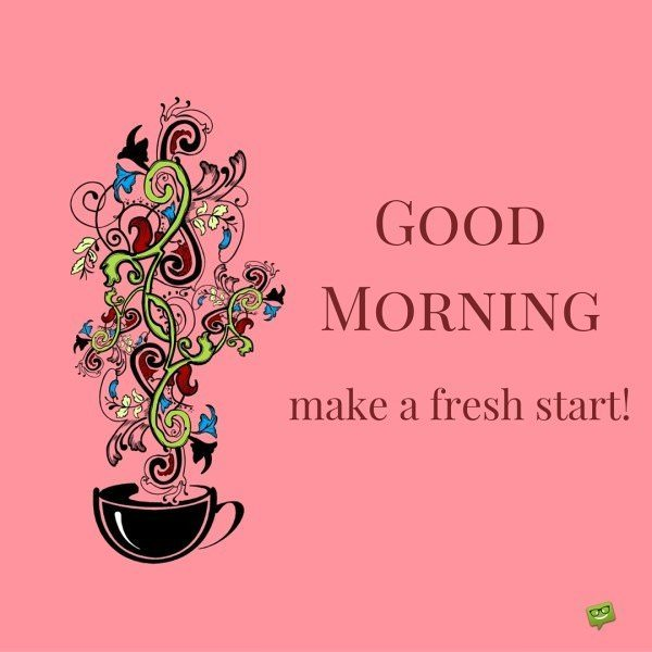 Good morning, make a fresh start!