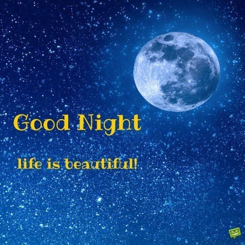 Goodnight, life is beautiful.