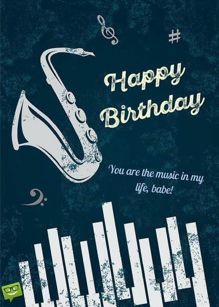 Happy Birthday. You are the music in my life, babe.