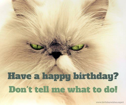 Have a happy birthday? Don't tell me what to do!