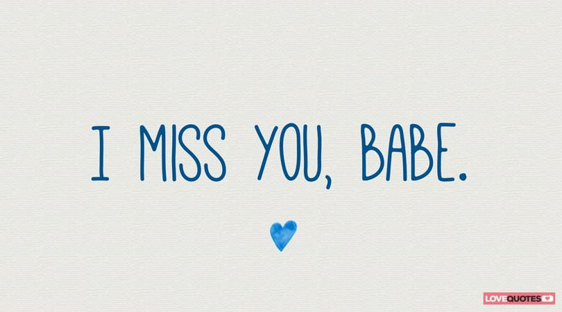 I miss you, Babe.