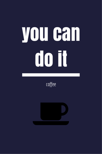 Coffee: you can do it!