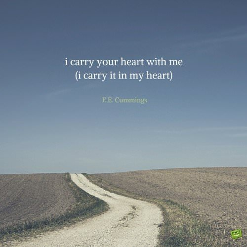 I carry your heart with me(i carry it in my heart). E.E. Cummings