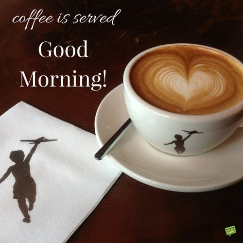 Coffee is served. Good Morning