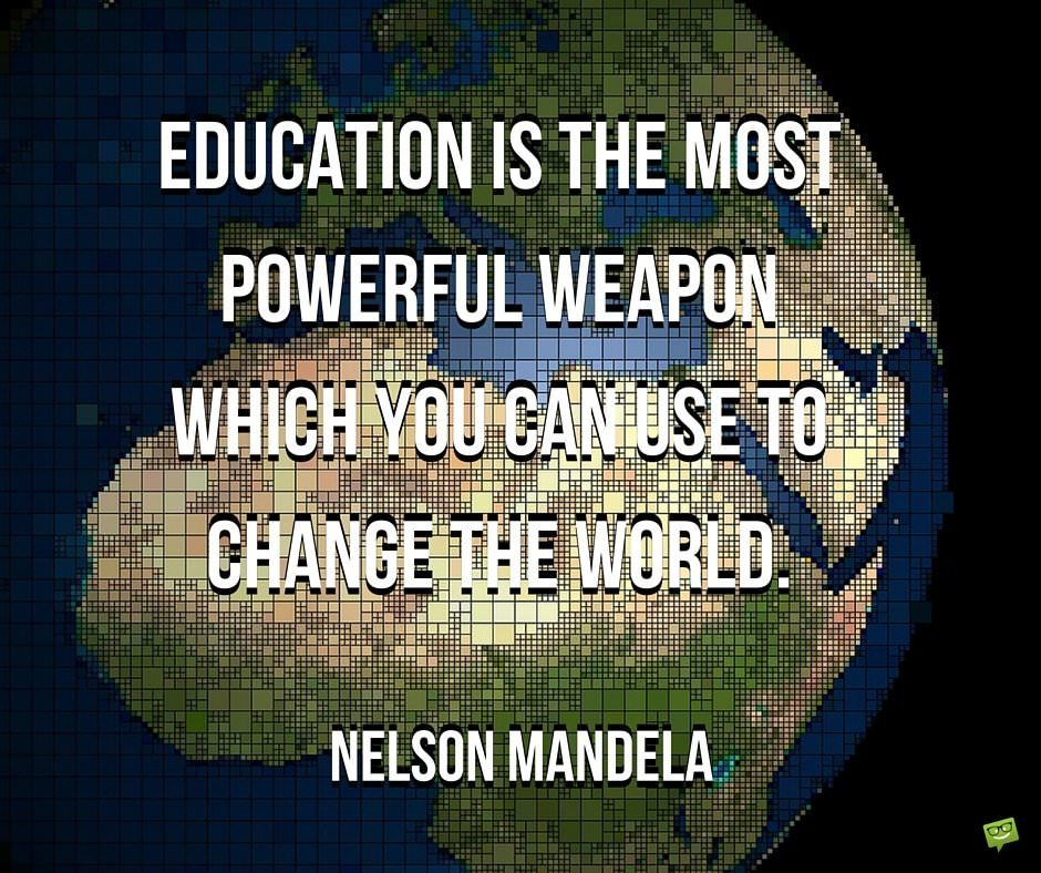 Education is the most powerful weapon which you can use to change the world. Quote about education by Nelson Mandela.