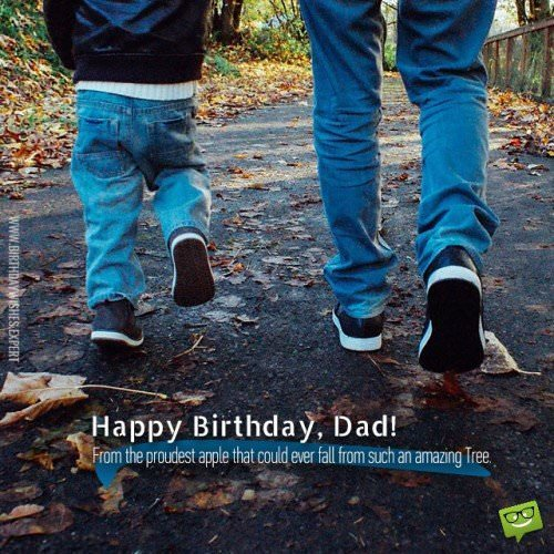 Happy Birthday, Dad! From the proudest apple that could ever fall from such an amazing Tree.