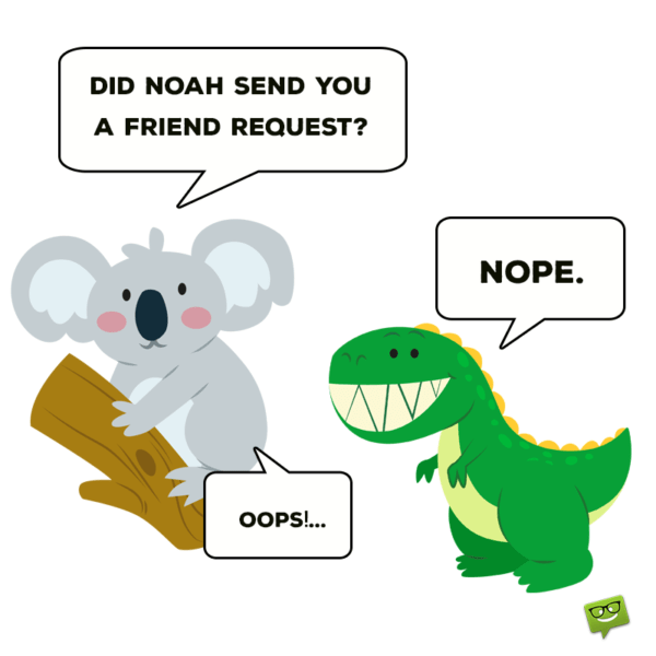 -Did Noah send you a friend request? -Nope. -oops!...
