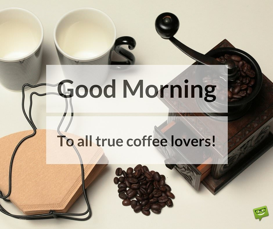 Good morning, to all true coffee lovers!