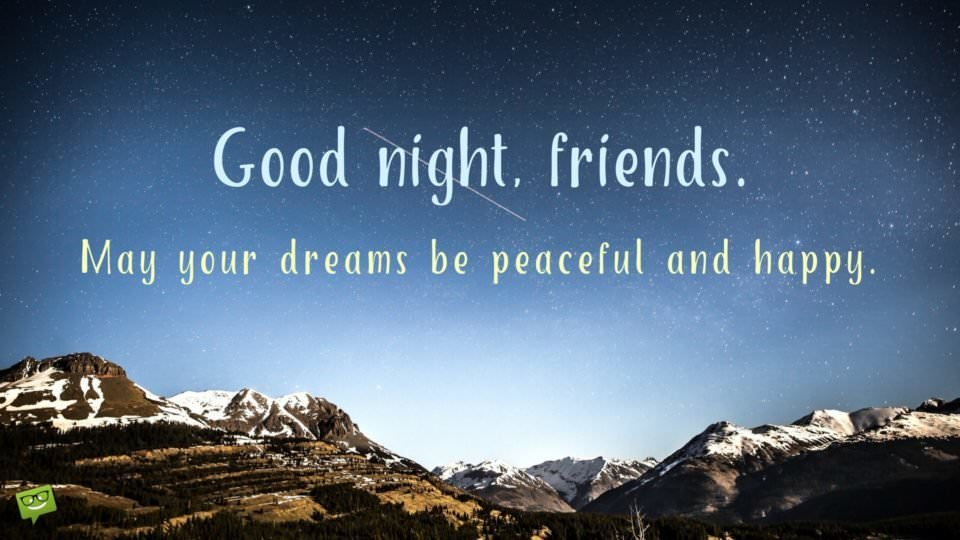 Good night, friends. May your dreams be peaceful and happy.