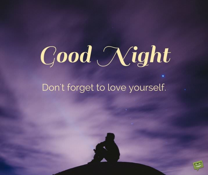 Good Night.  Don't forget to love yourself.