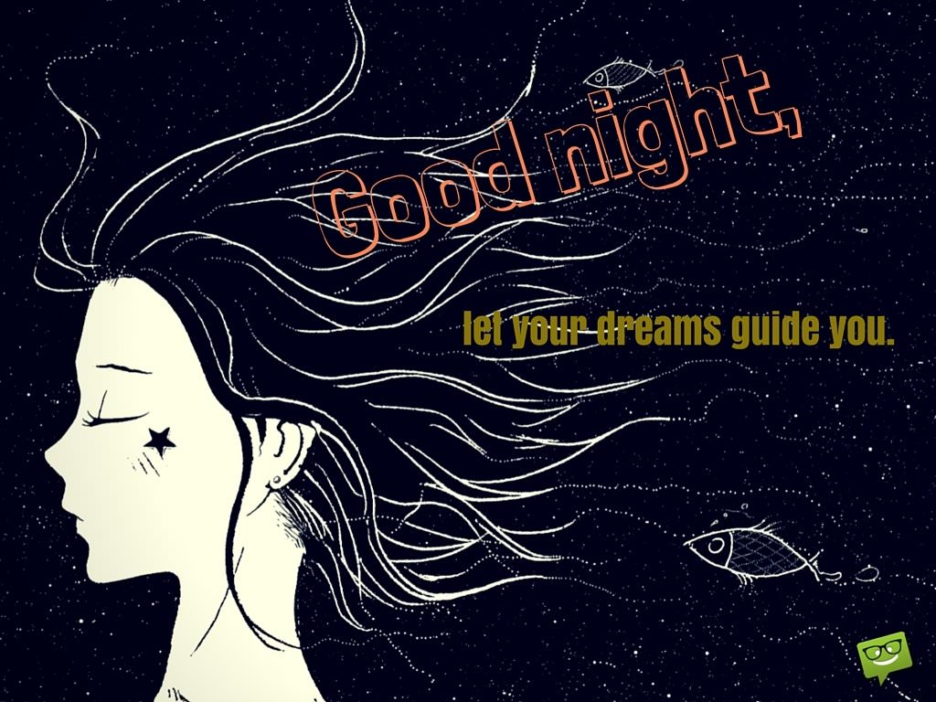 Good night,let your dreams guide you.